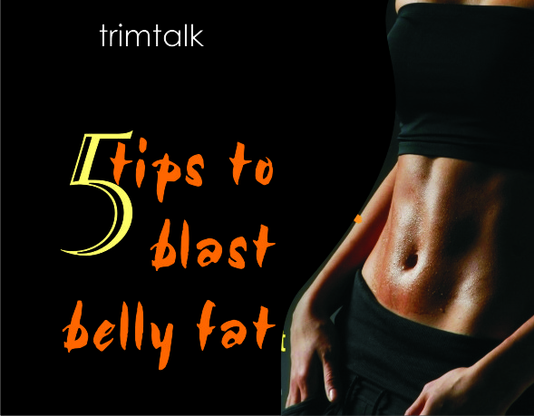 Trimtalk: Tips to Blast Belly Fat